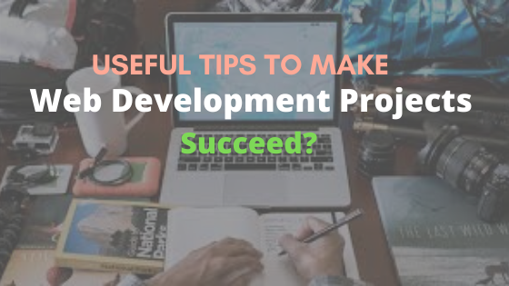 What are the Useful Tips to Make Web Development Projects Succeed?